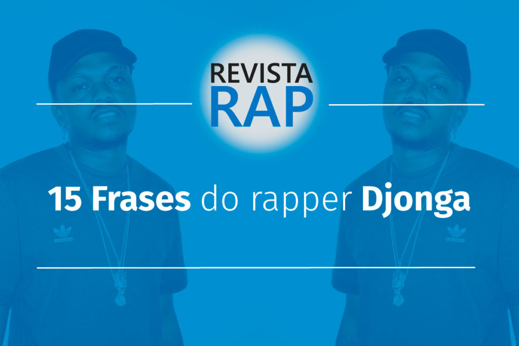 15 Frases Do Djonga Para Legenda Da Sua Foto Revista Rap