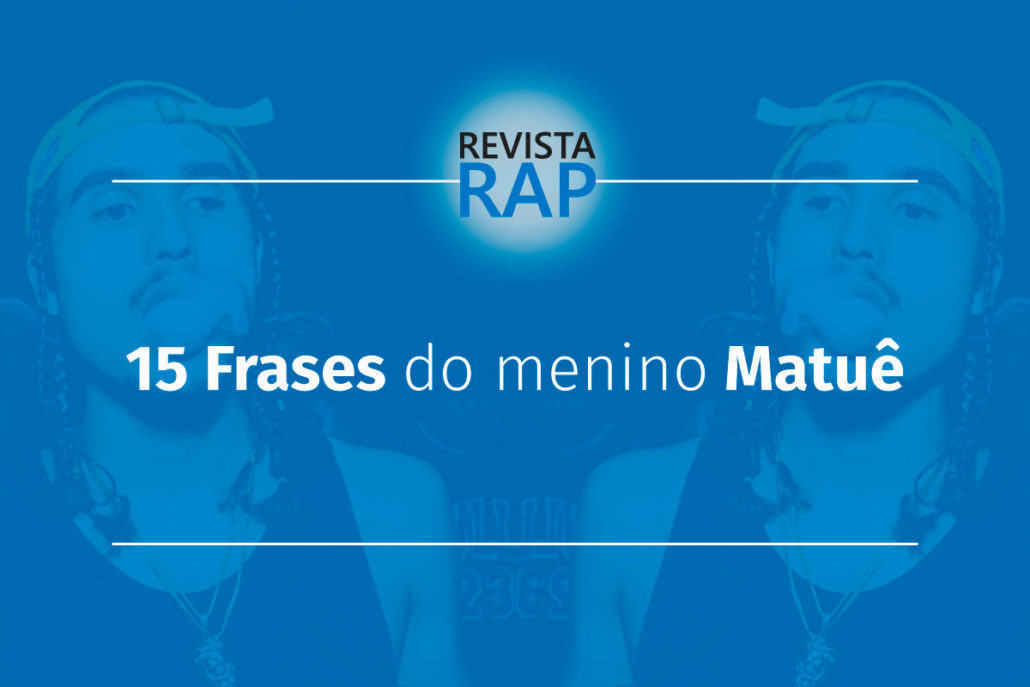 15 Frases Do Matuê Para Legenda Da Sua Foto Revista Rap