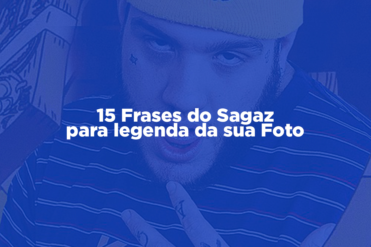15 Frases Do Sagaz Para Legenda Da Sua Foto Revista Rap