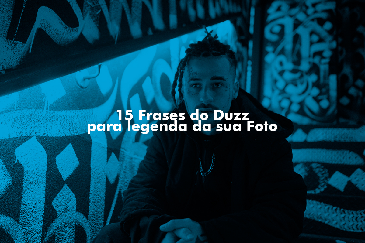 15 Frases Do Duzz Para Legenda Da Sua Foto Revista Rap