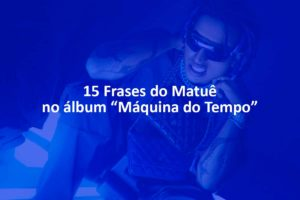 "15 Frases do Matuê no álbum ""Máquina do Tempo"""